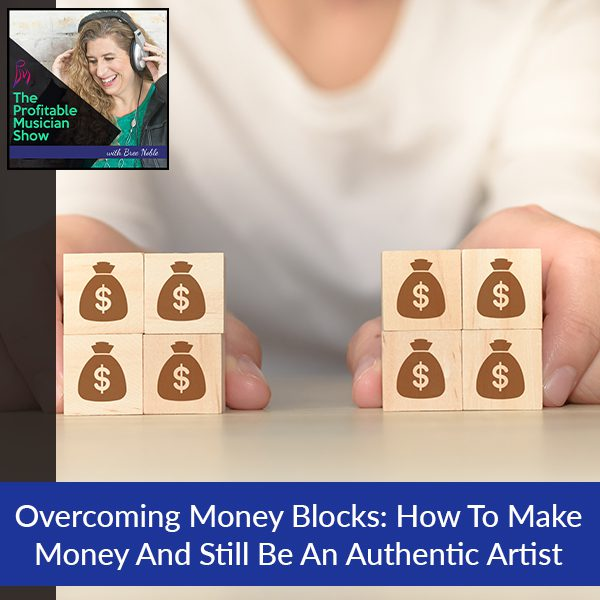 Overcoming Money Blocks: How To Make Money And Still Be An Authentic Artist