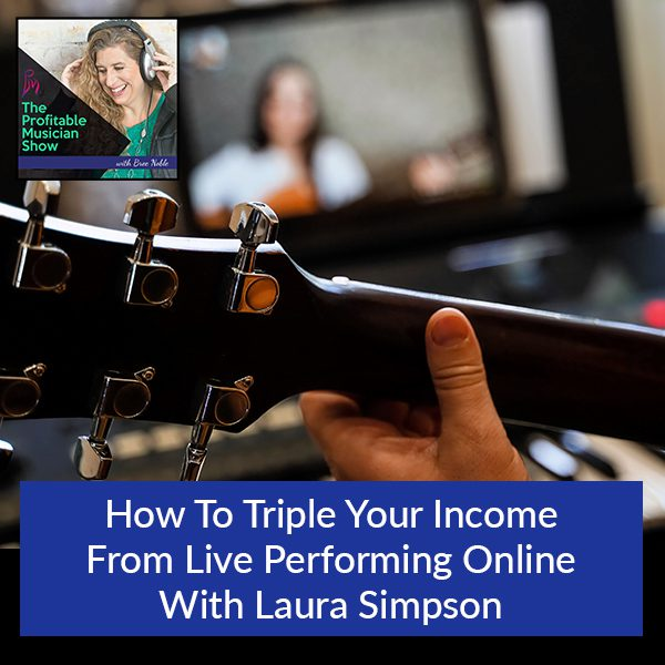 How To Triple Your Income From Live Performing Online With Laura Simpson