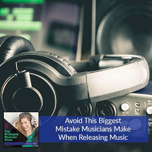 Avoid This Biggest Mistake Musicians Make When Releasing Music
