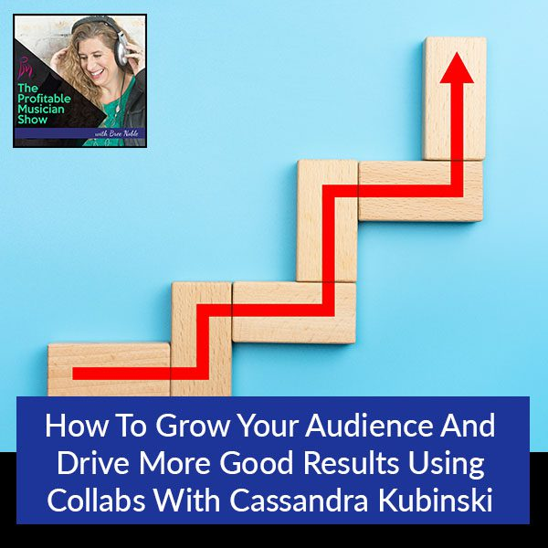 How To Grow Your Audience And Drive More Good Results Using Collabs With Cassandra Kubinski