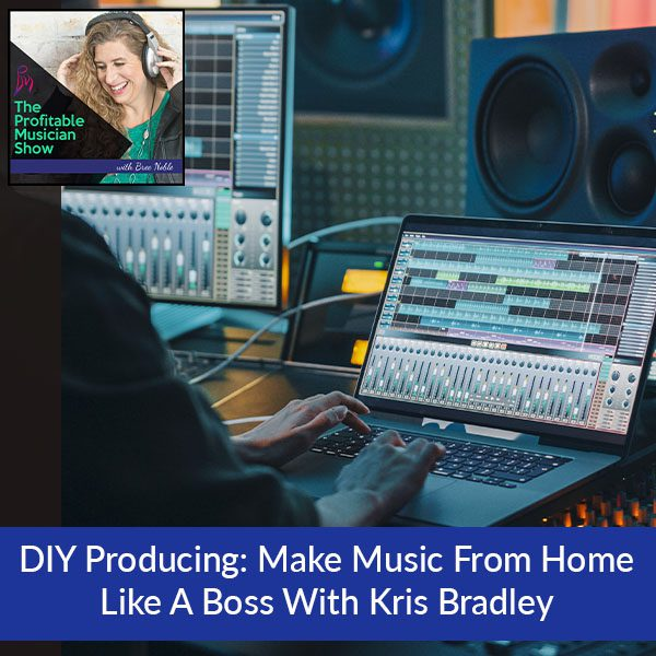 DIY Producing: Make Music From Home Like A Boss With Kris Bradley