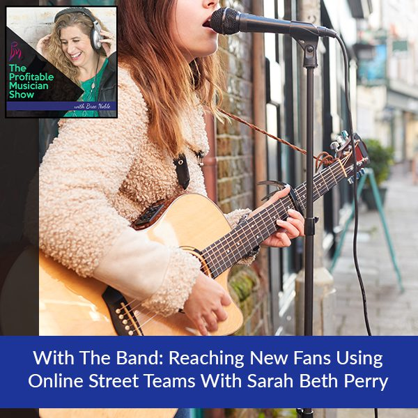 With The Band: Reaching New Fans Using Online Street Teams With Sarah Beth Perry