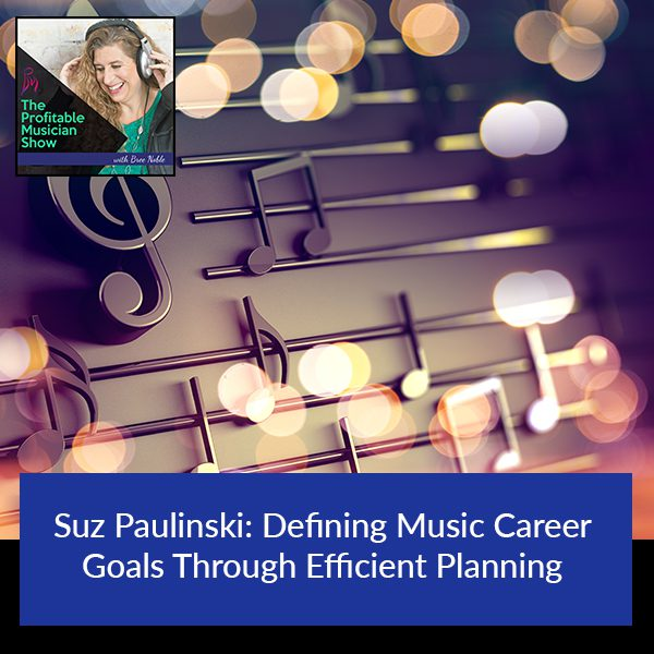 Suz Paulinski: Defining Music Career Goals Through Efficient Planning