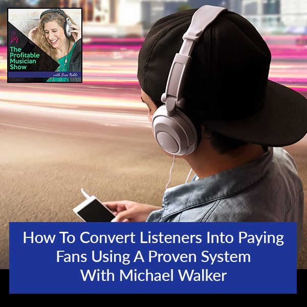 How To Convert Listeners Into Paying Fans Using A Proven System With Michael Walker