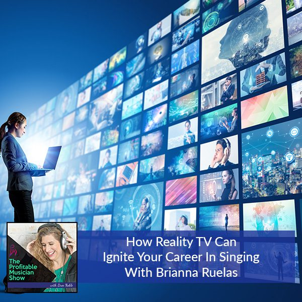 How Reality TV Can Ignite Your Career In Singing With Brianna Ruelas