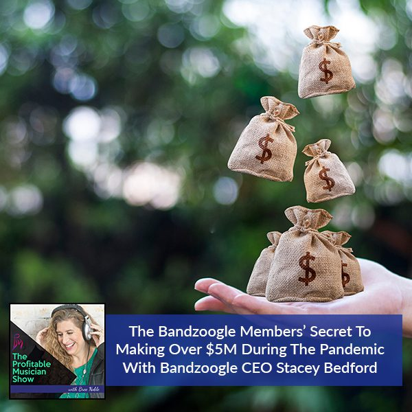 The Bandzoogle Members' Secret To Making Over $5M During The Pandemic With Bandzoogle CEO Stacey Bedford