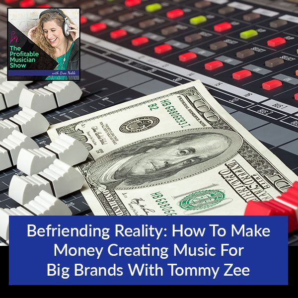 Befriending Reality: How To Make Money Creating Music For Big Brands With Tommy Zee