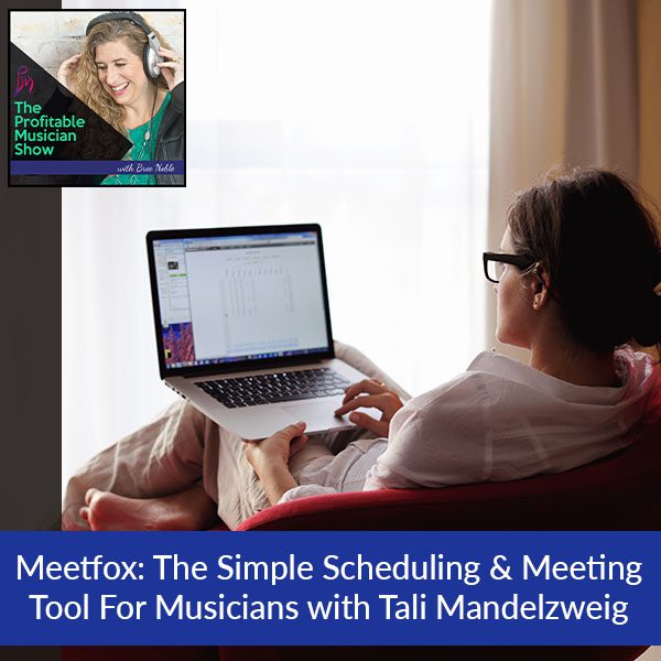 Meetfox: The Simple Scheduling & Meeting Tool For Musicians with Tali Mandelzweig