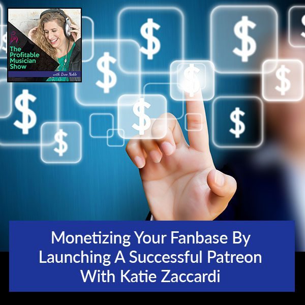 Monetizing Your Fanbase By Launching A Successful Patreon With Katie Zaccardi
