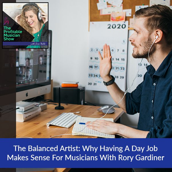 The Balanced Artist: Why Having A Day Job Makes Sense For Musicians With Rory Gardiner