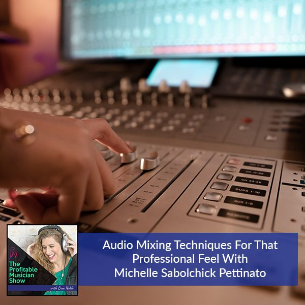 Audio Mixing Techniques For That Professional Feel With Michelle Sabolchick Pettinato