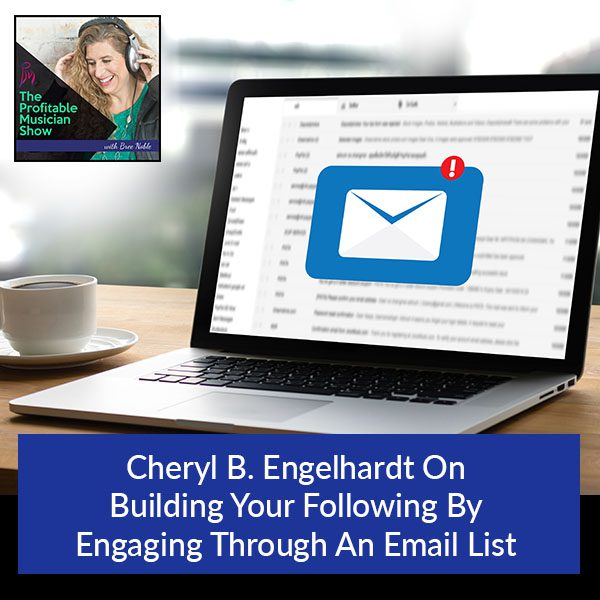 Cheryl B. Engelhardt On Building Your Following By Engaging Through An Email List