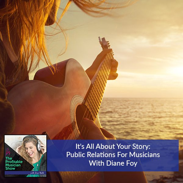It's All About Your Story: Public Relations For Musicians With Diane Foy