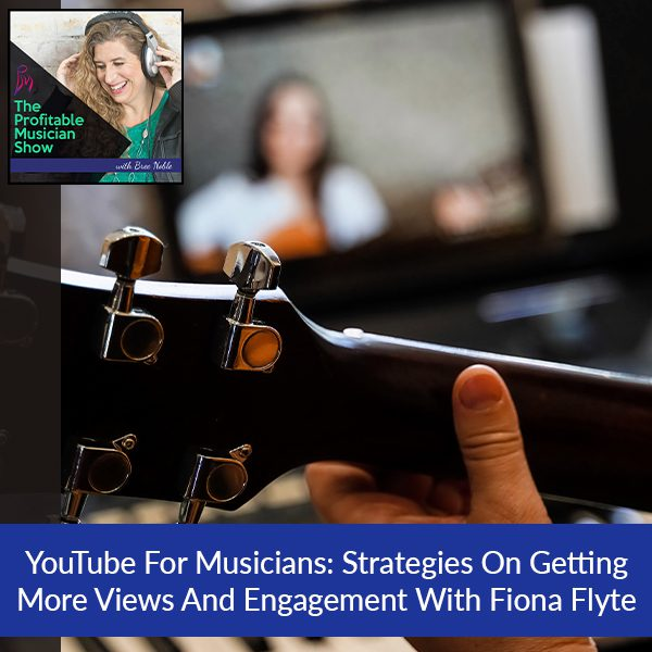 YouTube For Musicians: Strategies On Getting More Views And Engagement With Fiona Flyte
