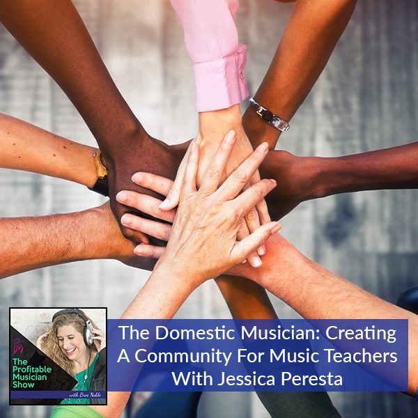 The Domestic Musician: Creating A Community For Music Teachers With Jessica Peresta