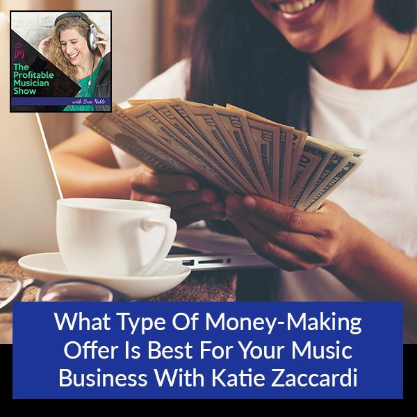 What Type Of Money-Making Offer Is Best For Your Music Business With Katie Zaccardi