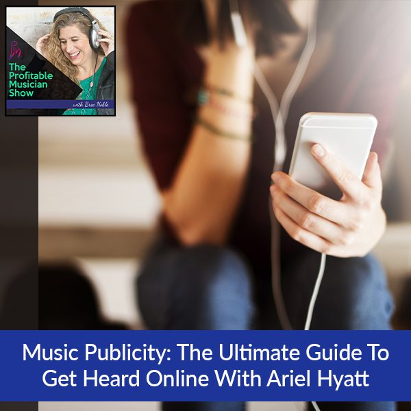 Music Publicity: The Ultimate Guide To Get Heard Online With Ariel Hyatt