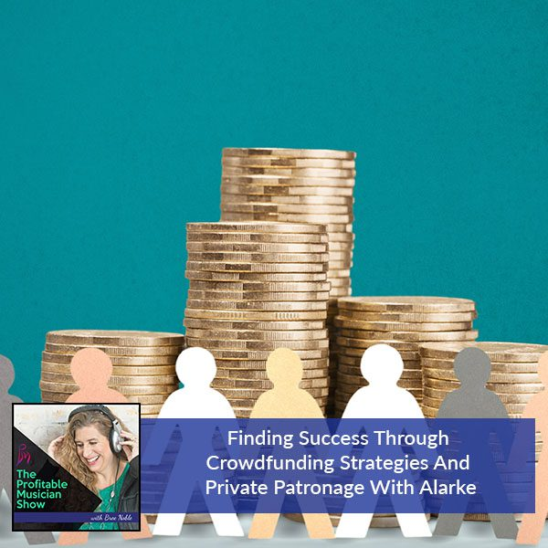 Finding Success Through Crowdfunding Strategies And Private Patronage With Alarke
