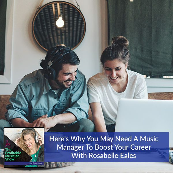 Here's Why You May Need A Music Manager To Boost Your Career With Rosabelle Eales