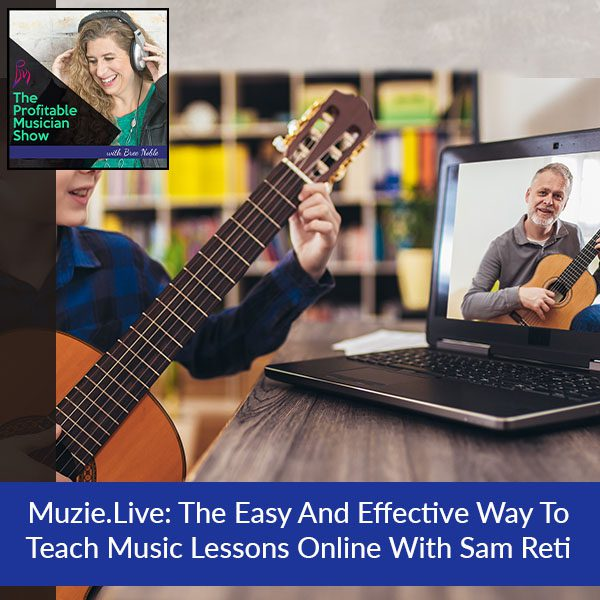 Muzie.Live: The Easy And Effective Way To Teach Music Lessons Online With Sam Reti