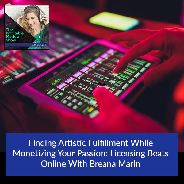 Finding Artistic Fulfillment While Monetizing Your Passion: Licensing Beats Online With Breana Marin